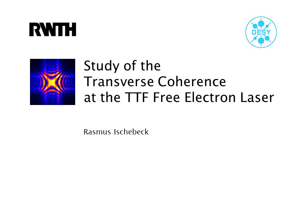 Study of the Transverse Coherence at the TTF Free Electron Laser Experimental Setup TTF Linear Accelerator and SASE FEL Photon Diagnostics Measurements of the transverse coherence Image Processing Analysis Simulations Outlook