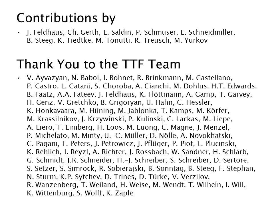Contributions by J. Feldhaus, Ch. Gerth, E. Saldin, P. Schmüser, E. Schneidmiller, B. Steeg, K. Tiedtke, M. Tonutti, R. Treusch, M. Yurkov Thank You t