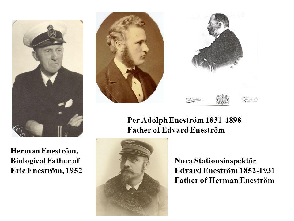 Herman Eneström, Biological Father of Eric Eneström, 1952 Per Adolph Eneström 1831-1898 Father of Edvard Eneström Nora Stationsinspektör Edvard Eneström 1852-1931 Father of Herman Eneström