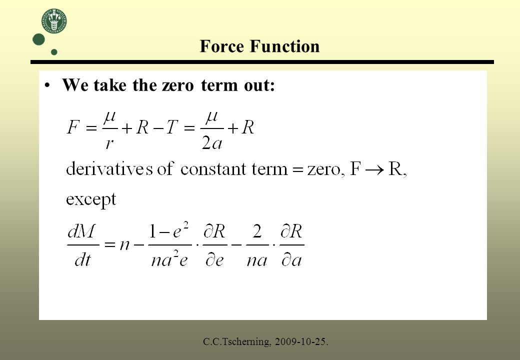 Force Function We take the zero term out: C.C.Tscherning, 2009-10-25.