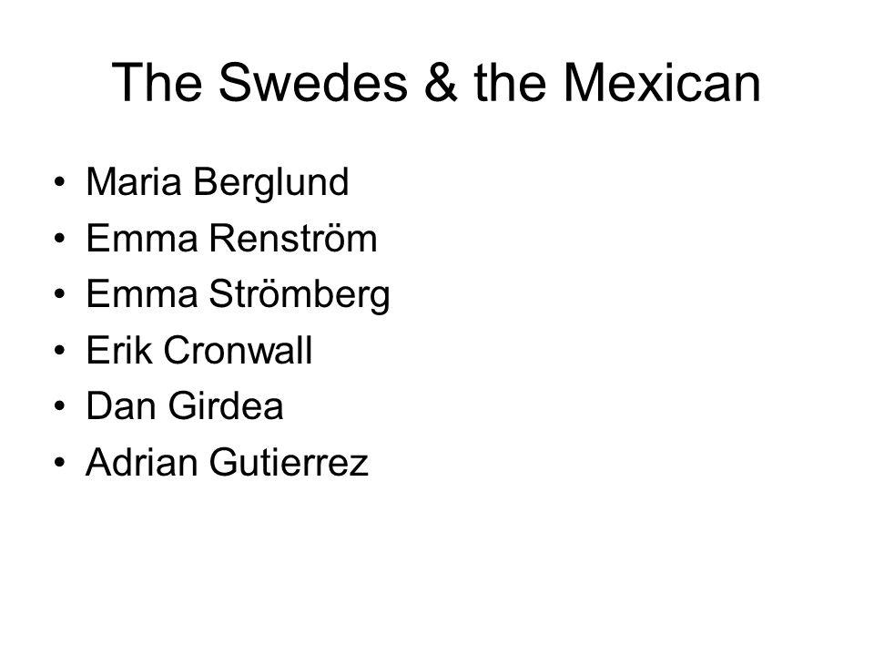 The Swedes & the Mexican Maria Berglund Emma Renström Emma Strömberg Erik Cronwall Dan Girdea Adrian Gutierrez
