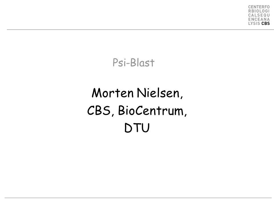Psi-Blast Morten Nielsen, CBS, BioCentrum, DTU