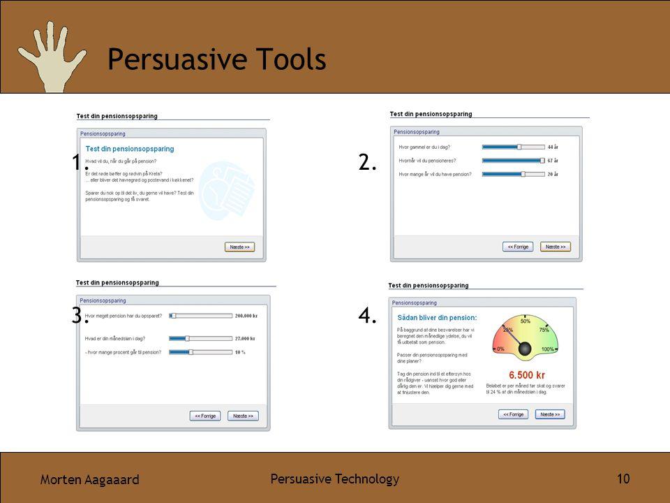 Morten Aagaaard Persuasive Technology 10 Persuasive Tools 1.2. 4.3.