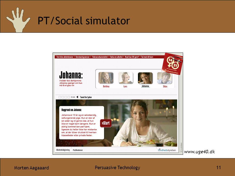 Morten Aagaaard Persuasive Technology 11 PT/Social simulator www.uge40.dk