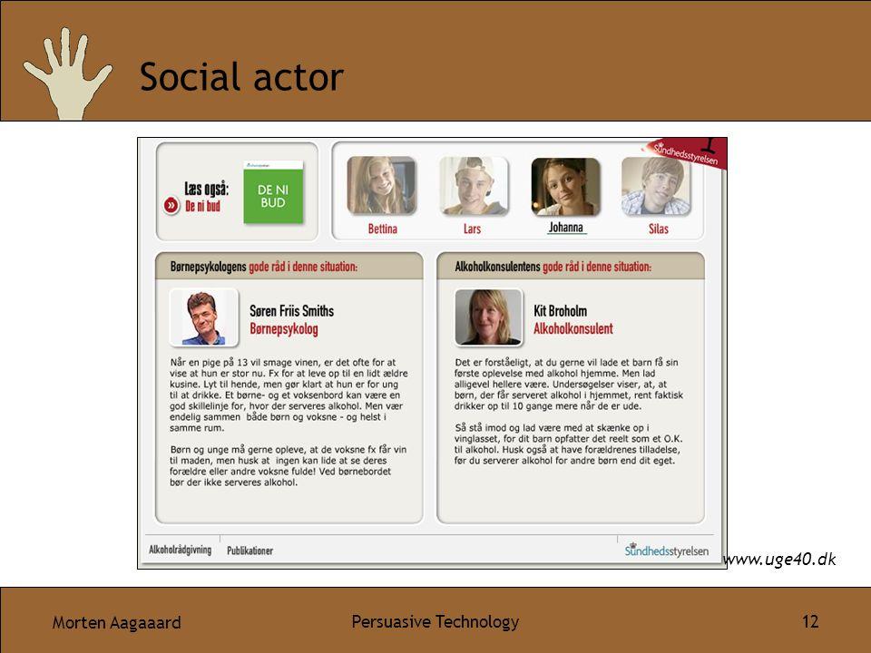 Morten Aagaaard Persuasive Technology 12 Social actor www.uge40.dk