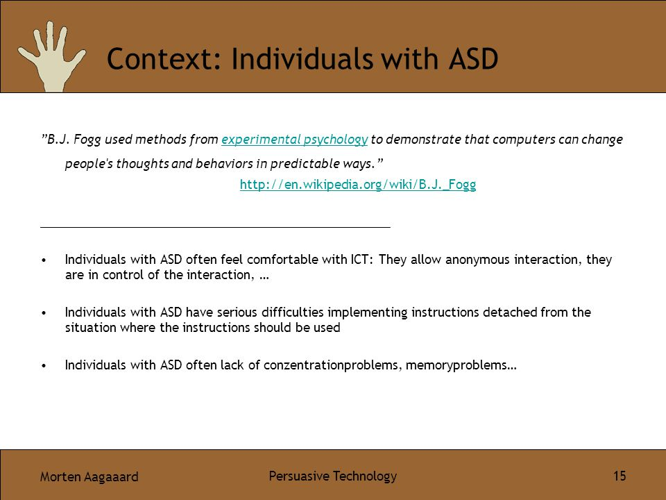 Morten Aagaaard Persuasive Technology 15 Context: Individuals with ASD B.J.