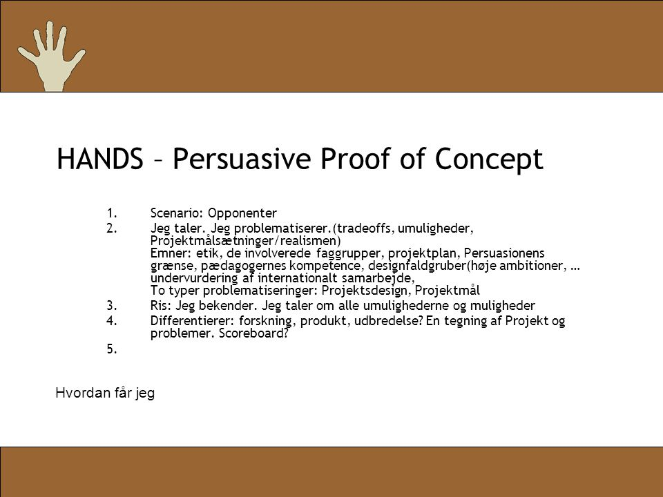 HANDS – Persuasive Proof of Concept 1.Scenario: Opponenter 2.Jeg taler.