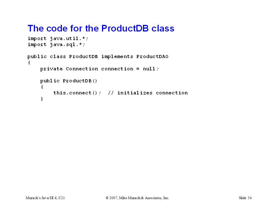 Murach's Java SE 6, C21© 2007, Mike Murach & Associates, Inc.Slide 54