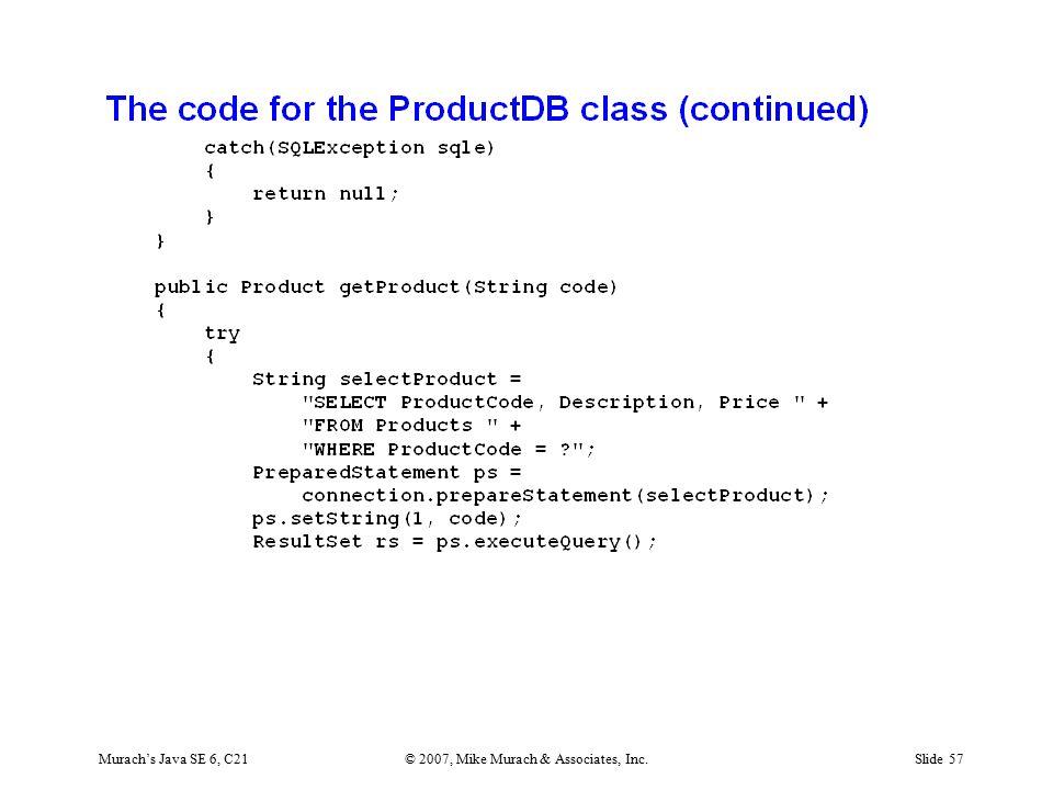 Murach's Java SE 6, C21© 2007, Mike Murach & Associates, Inc.Slide 57