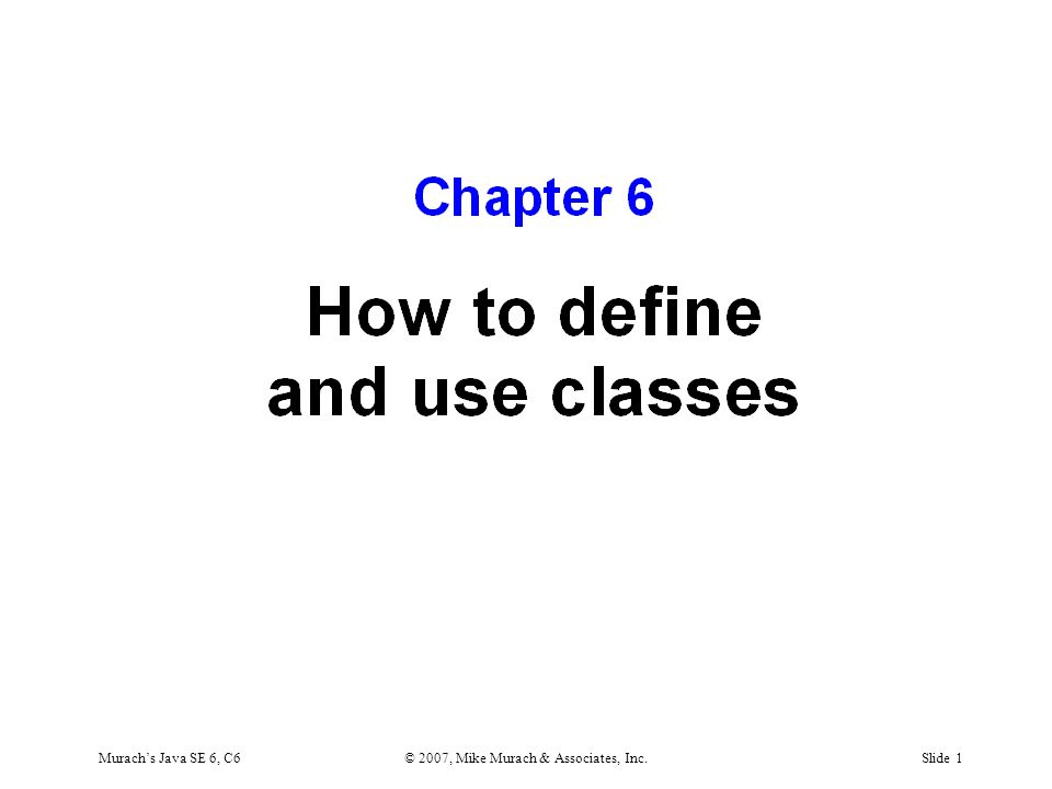 Murach's Java SE 6, C6© 2007, Mike Murach & Associates, Inc.Slide 1