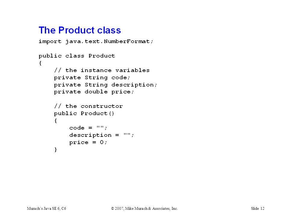 Murach's Java SE 6, C6© 2007, Mike Murach & Associates, Inc.Slide 12