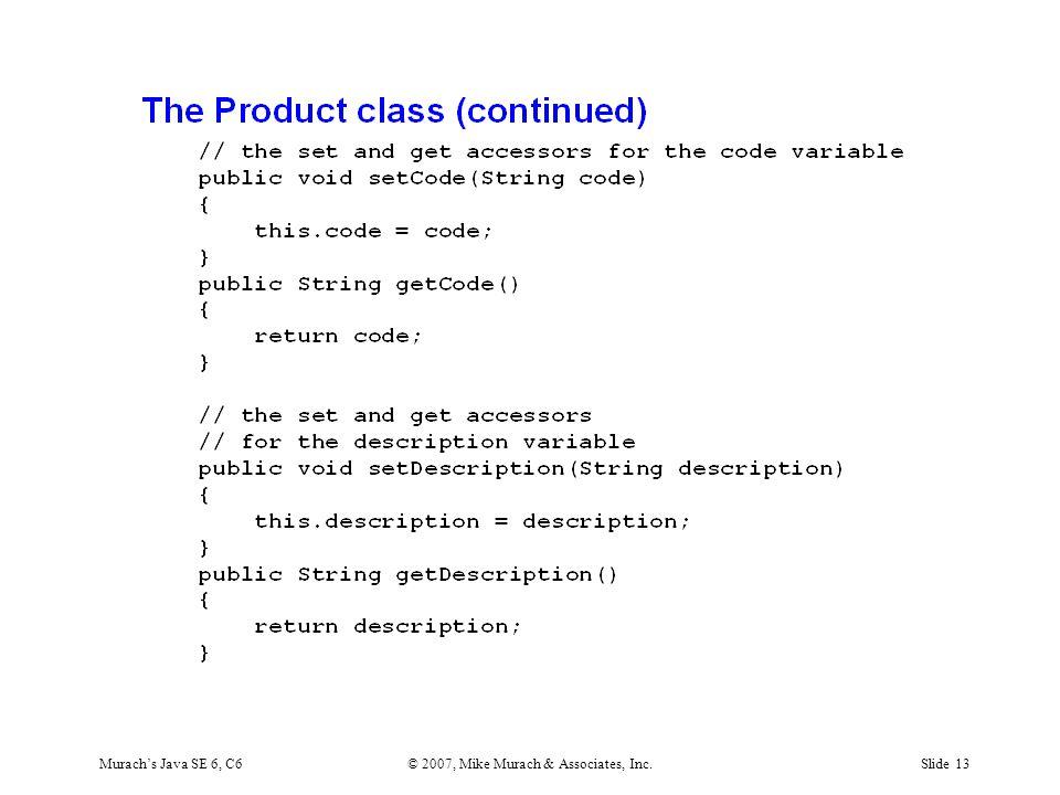 Murach's Java SE 6, C6© 2007, Mike Murach & Associates, Inc.Slide 13