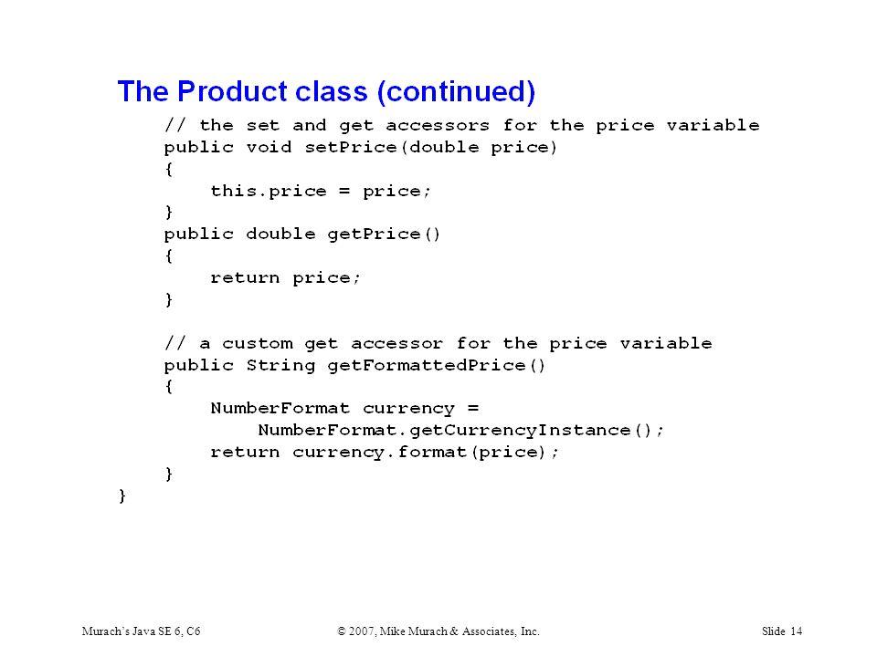 Murach's Java SE 6, C6© 2007, Mike Murach & Associates, Inc.Slide 14