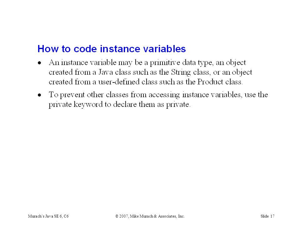 Murach's Java SE 6, C6© 2007, Mike Murach & Associates, Inc.Slide 17