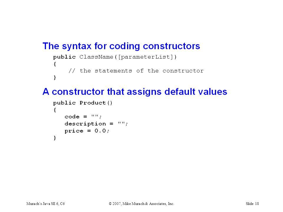 Murach's Java SE 6, C6© 2007, Mike Murach & Associates, Inc.Slide 18