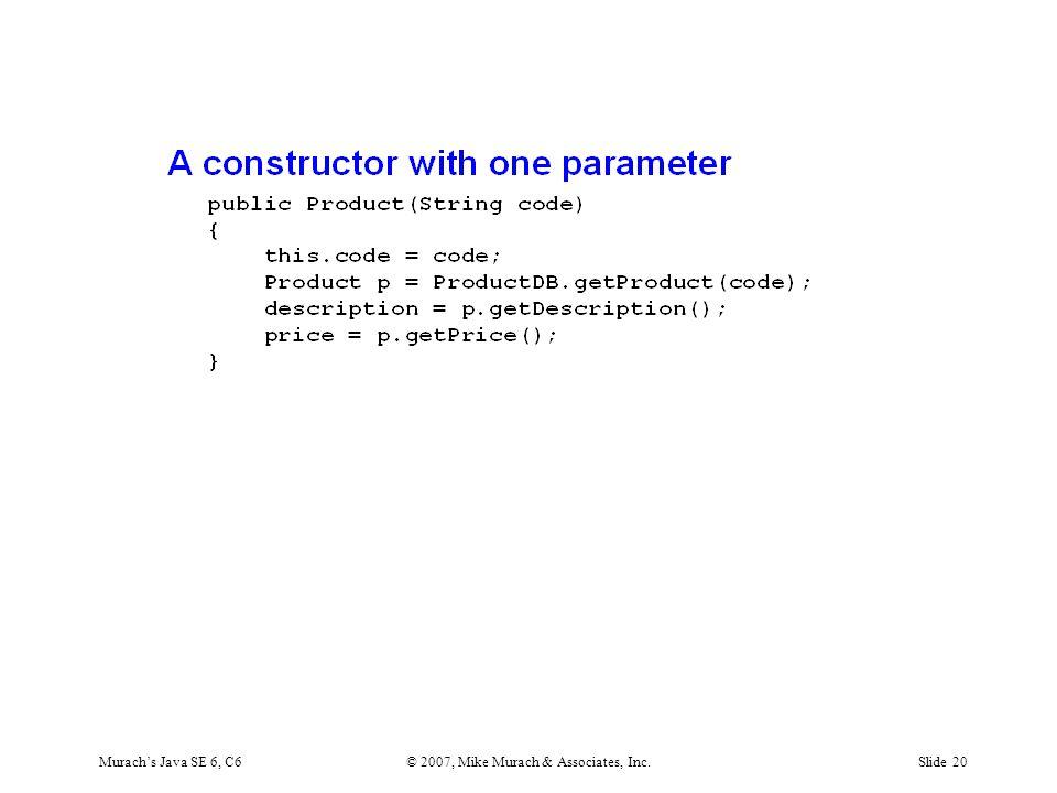 Murach's Java SE 6, C6© 2007, Mike Murach & Associates, Inc.Slide 20