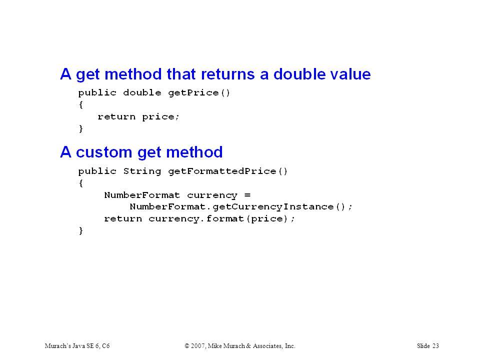 Murach's Java SE 6, C6© 2007, Mike Murach & Associates, Inc.Slide 23