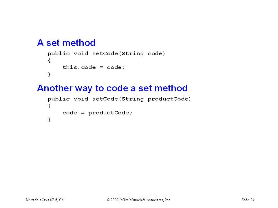 Murach's Java SE 6, C6© 2007, Mike Murach & Associates, Inc.Slide 24