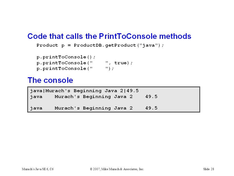 Murach's Java SE 6, C6© 2007, Mike Murach & Associates, Inc.Slide 28