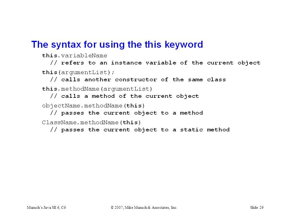 Murach's Java SE 6, C6© 2007, Mike Murach & Associates, Inc.Slide 29