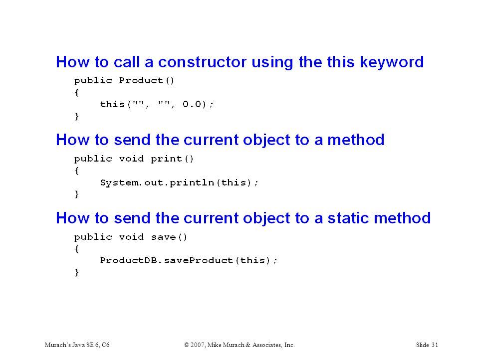 Murach's Java SE 6, C6© 2007, Mike Murach & Associates, Inc.Slide 31