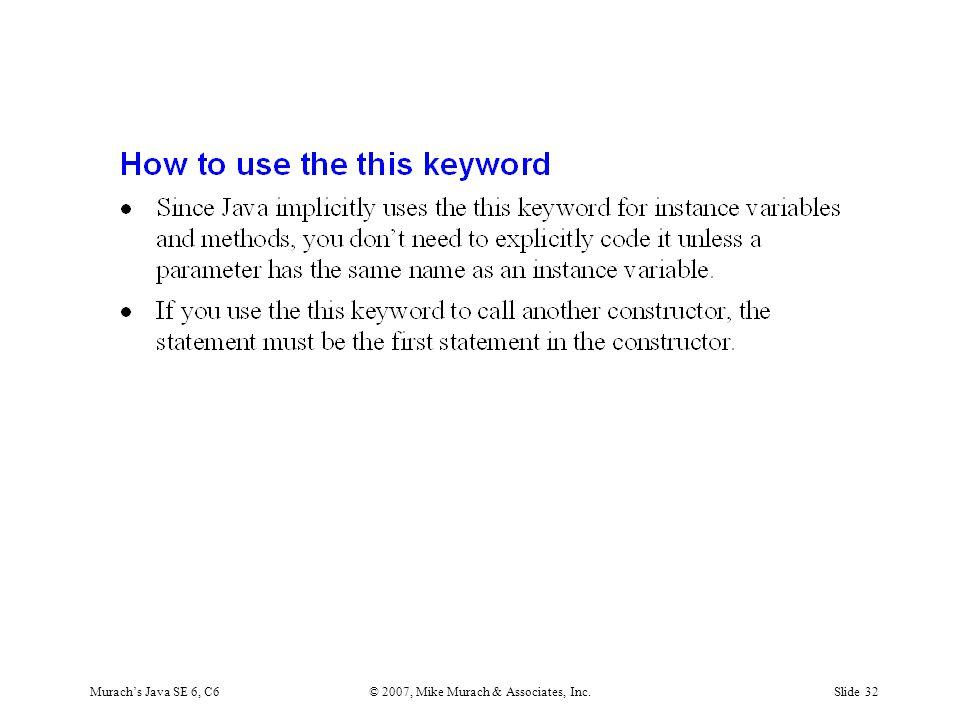 Murach's Java SE 6, C6© 2007, Mike Murach & Associates, Inc.Slide 32