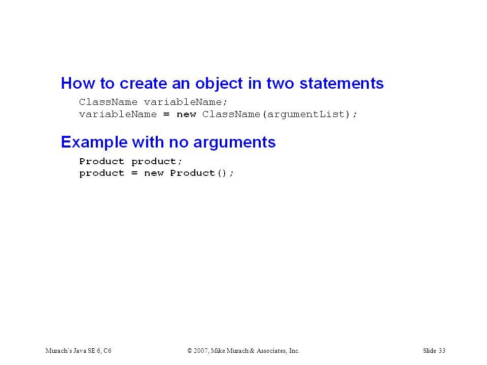 Murach's Java SE 6, C6© 2007, Mike Murach & Associates, Inc.Slide 33