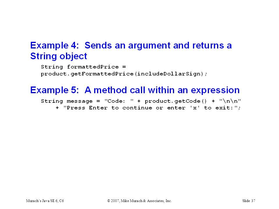 Murach's Java SE 6, C6© 2007, Mike Murach & Associates, Inc.Slide 37