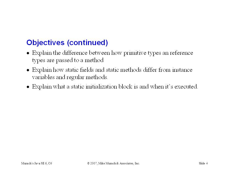 Murach's Java SE 6, C6© 2007, Mike Murach & Associates, Inc.Slide 4