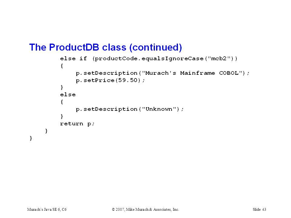 Murach's Java SE 6, C6© 2007, Mike Murach & Associates, Inc.Slide 43
