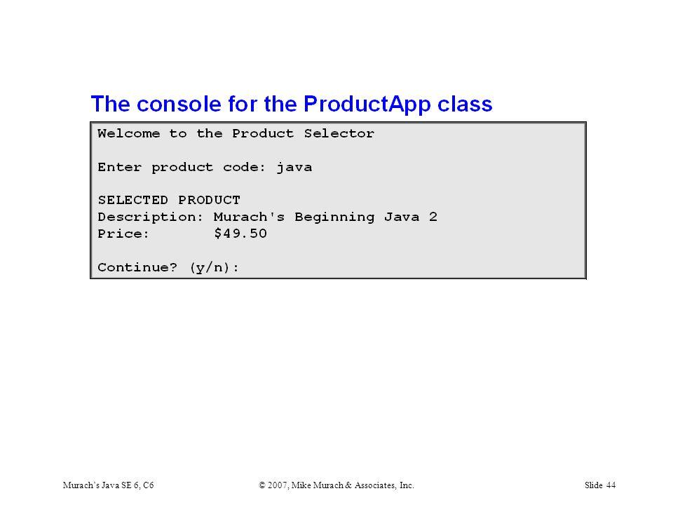 Murach's Java SE 6, C6© 2007, Mike Murach & Associates, Inc.Slide 44