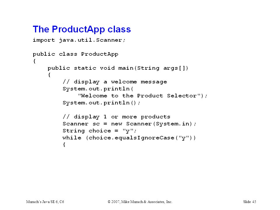 Murach's Java SE 6, C6© 2007, Mike Murach & Associates, Inc.Slide 45