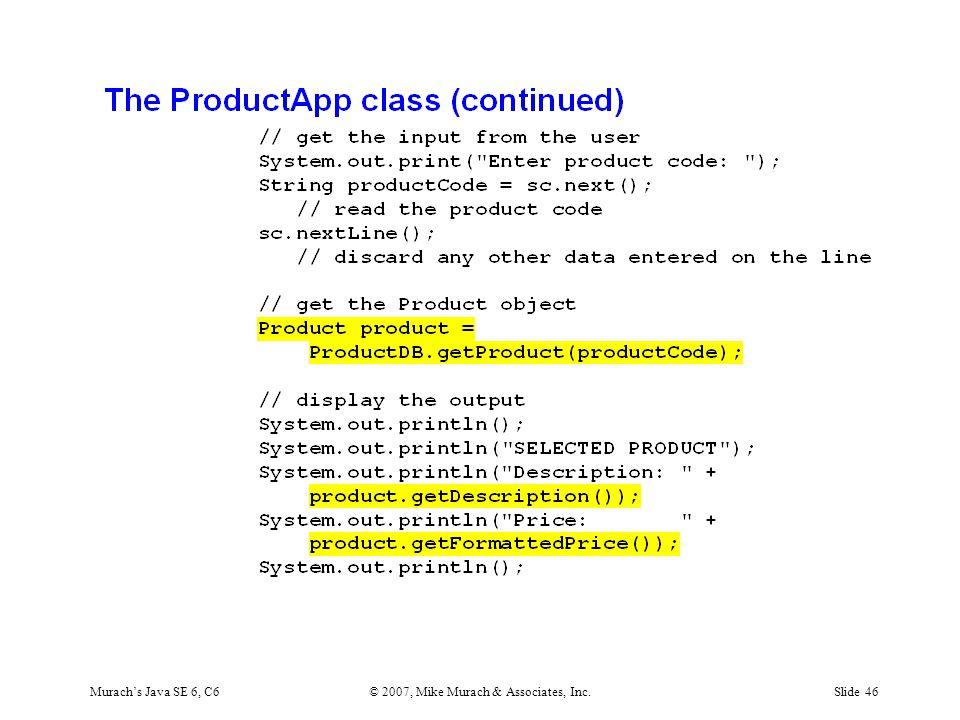 Murach's Java SE 6, C6© 2007, Mike Murach & Associates, Inc.Slide 46