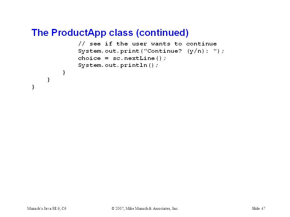 Murach's Java SE 6, C6© 2007, Mike Murach & Associates, Inc.Slide 47