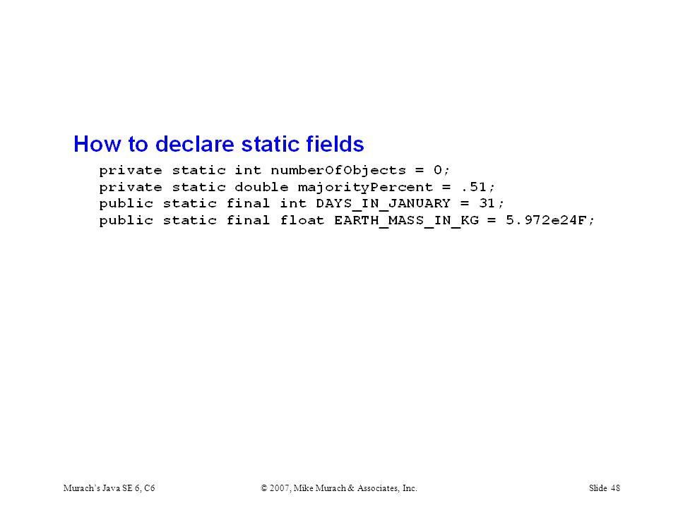 Murach's Java SE 6, C6© 2007, Mike Murach & Associates, Inc.Slide 48