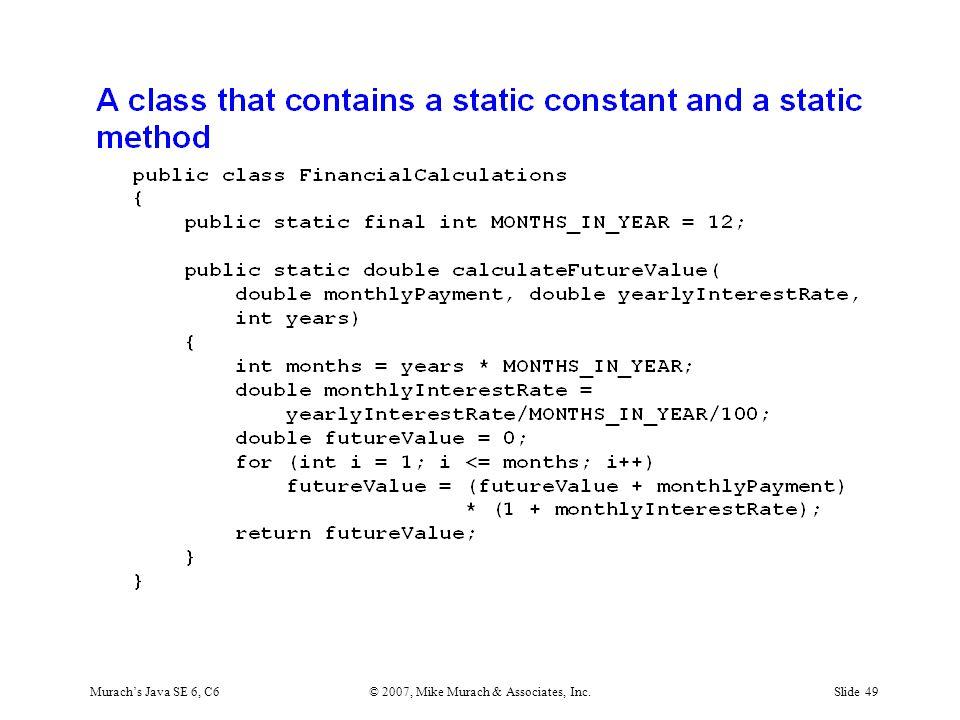 Murach's Java SE 6, C6© 2007, Mike Murach & Associates, Inc.Slide 49