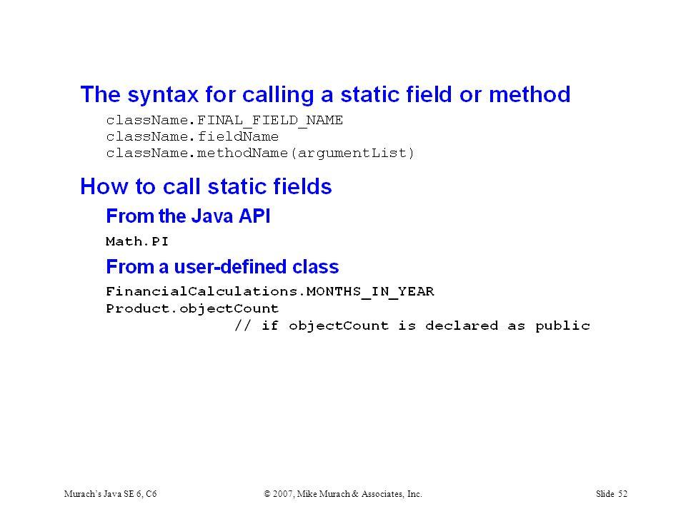 Murach's Java SE 6, C6© 2007, Mike Murach & Associates, Inc.Slide 52