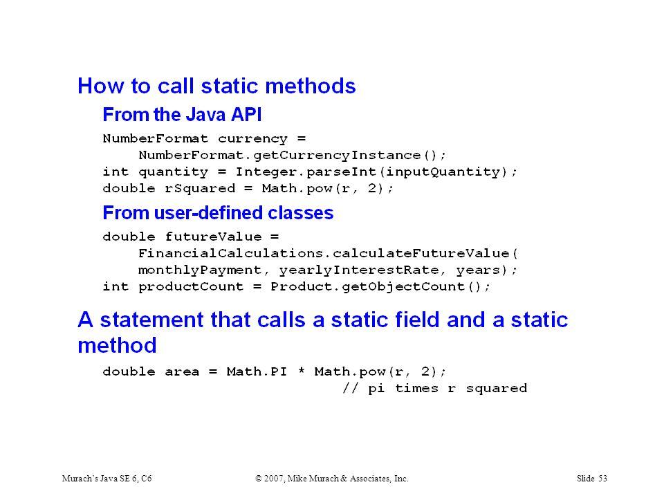 Murach's Java SE 6, C6© 2007, Mike Murach & Associates, Inc.Slide 53