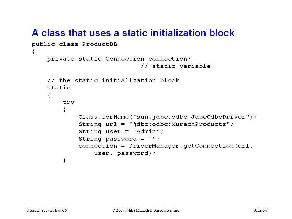 Murach's Java SE 6, C6© 2007, Mike Murach & Associates, Inc.Slide 56