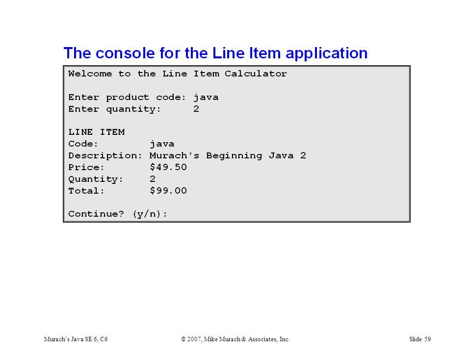 Murach's Java SE 6, C6© 2007, Mike Murach & Associates, Inc.Slide 59