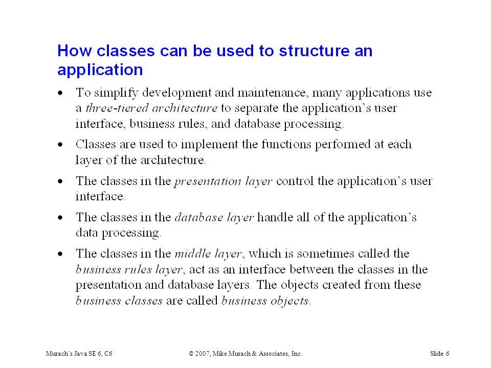 Murach's Java SE 6, C6© 2007, Mike Murach & Associates, Inc.Slide 6