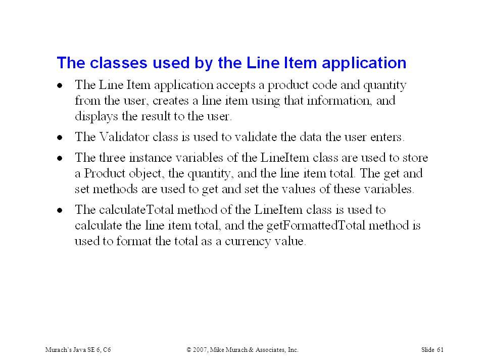 Murach's Java SE 6, C6© 2007, Mike Murach & Associates, Inc.Slide 61