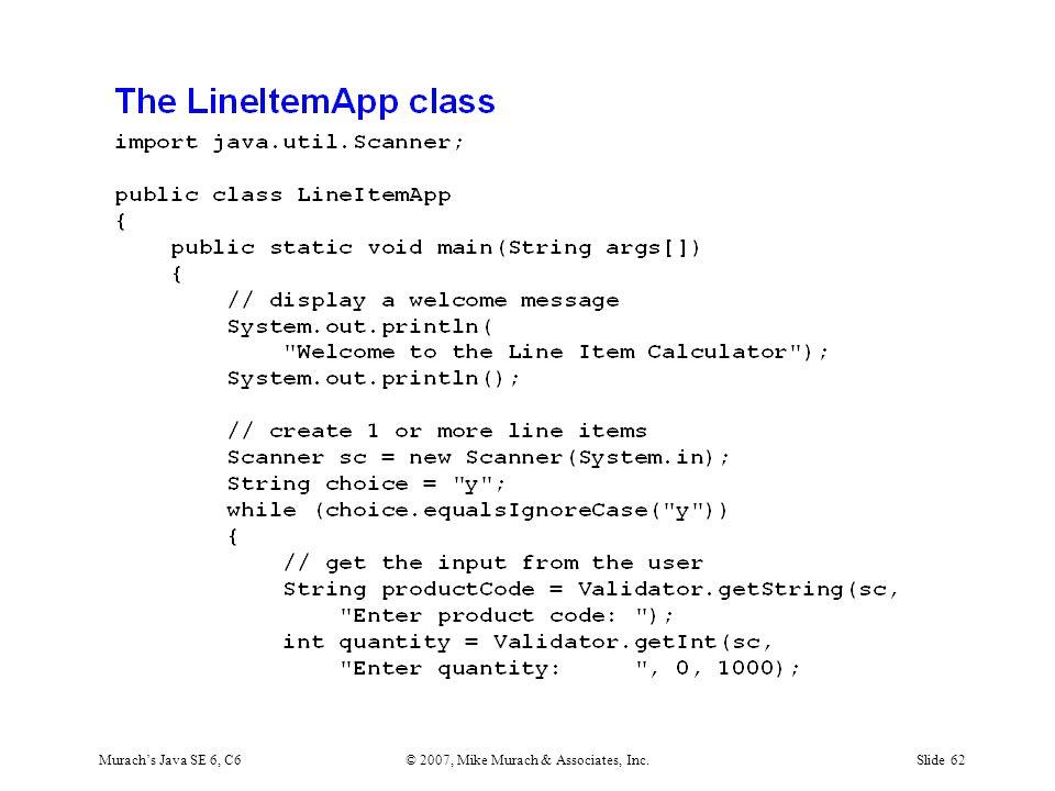 Murach's Java SE 6, C6© 2007, Mike Murach & Associates, Inc.Slide 62