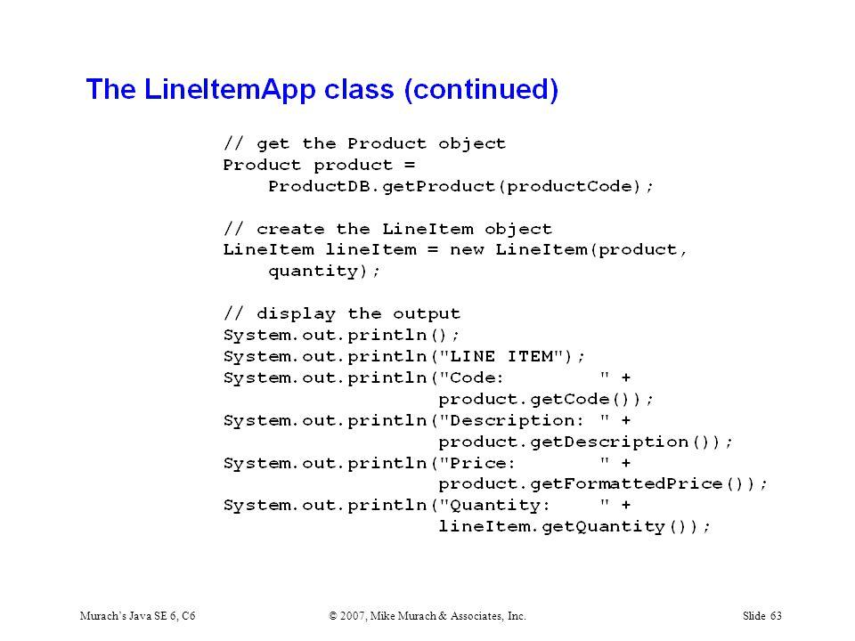 Murach's Java SE 6, C6© 2007, Mike Murach & Associates, Inc.Slide 63