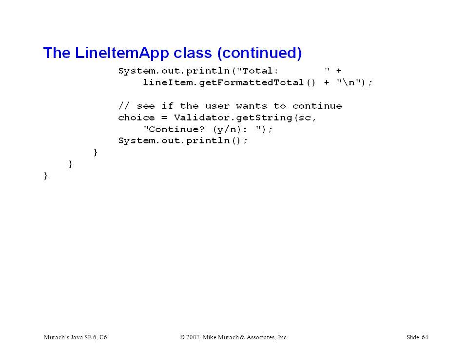 Murach's Java SE 6, C6© 2007, Mike Murach & Associates, Inc.Slide 64
