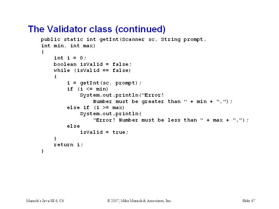 Murach's Java SE 6, C6© 2007, Mike Murach & Associates, Inc.Slide 67