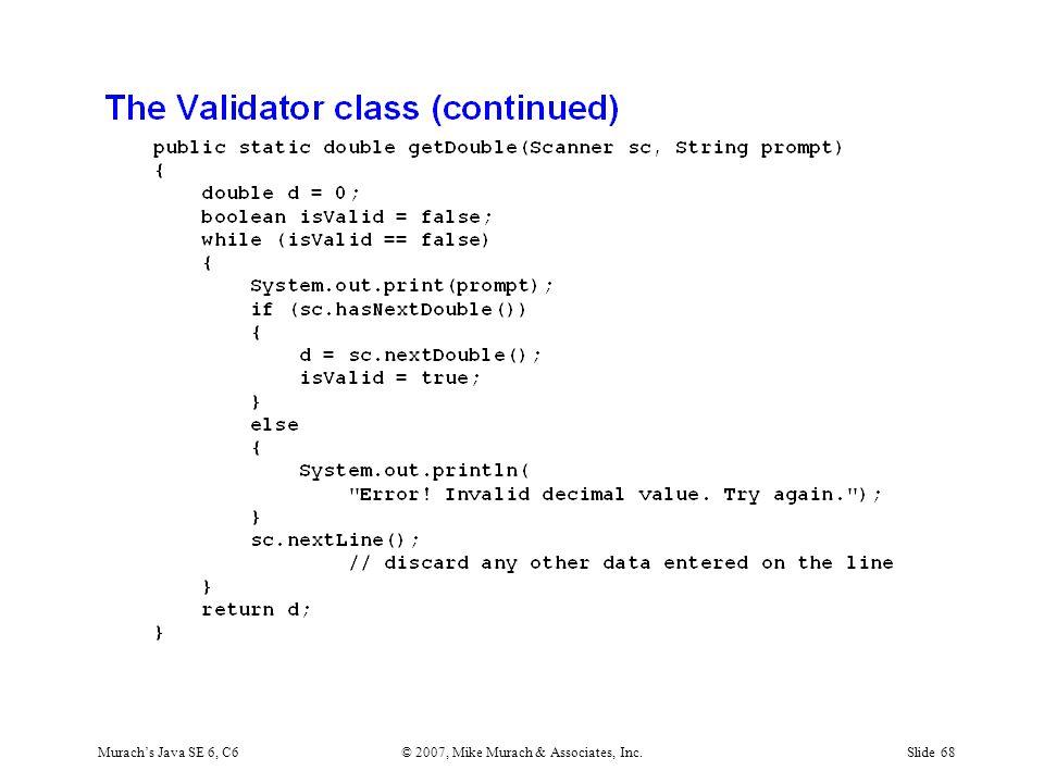 Murach's Java SE 6, C6© 2007, Mike Murach & Associates, Inc.Slide 68