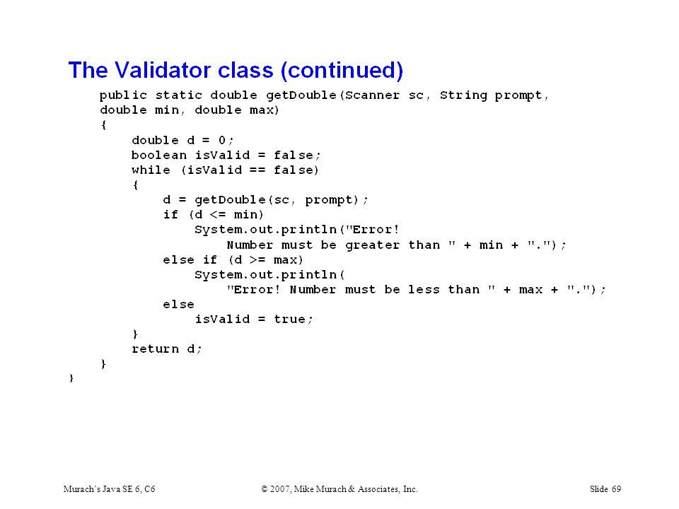 Murach's Java SE 6, C6© 2007, Mike Murach & Associates, Inc.Slide 69