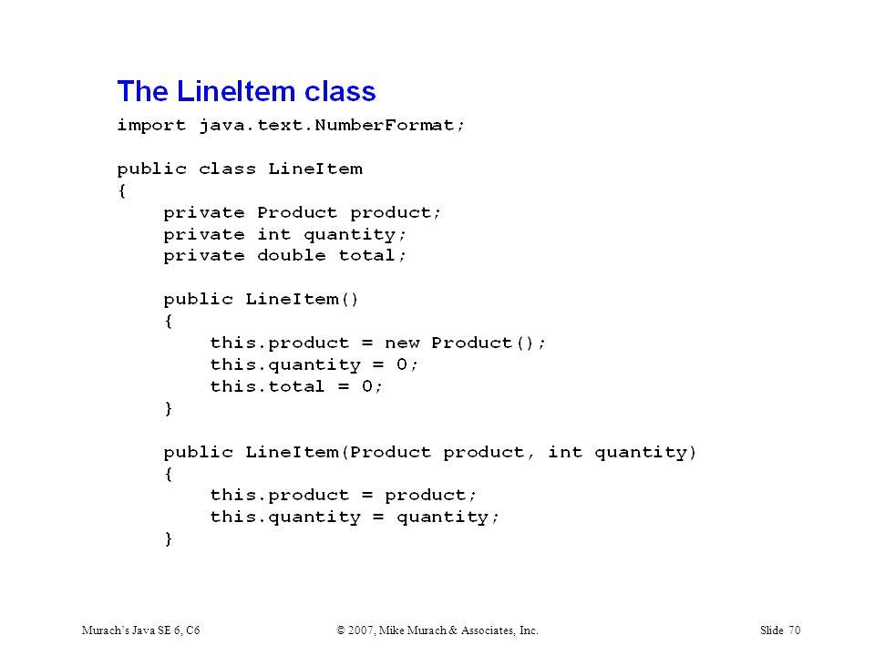 Murach's Java SE 6, C6© 2007, Mike Murach & Associates, Inc.Slide 70