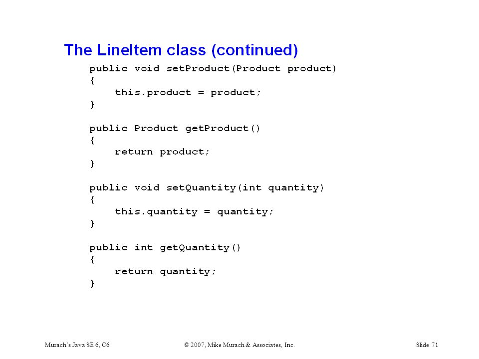 Murach's Java SE 6, C6© 2007, Mike Murach & Associates, Inc.Slide 71
